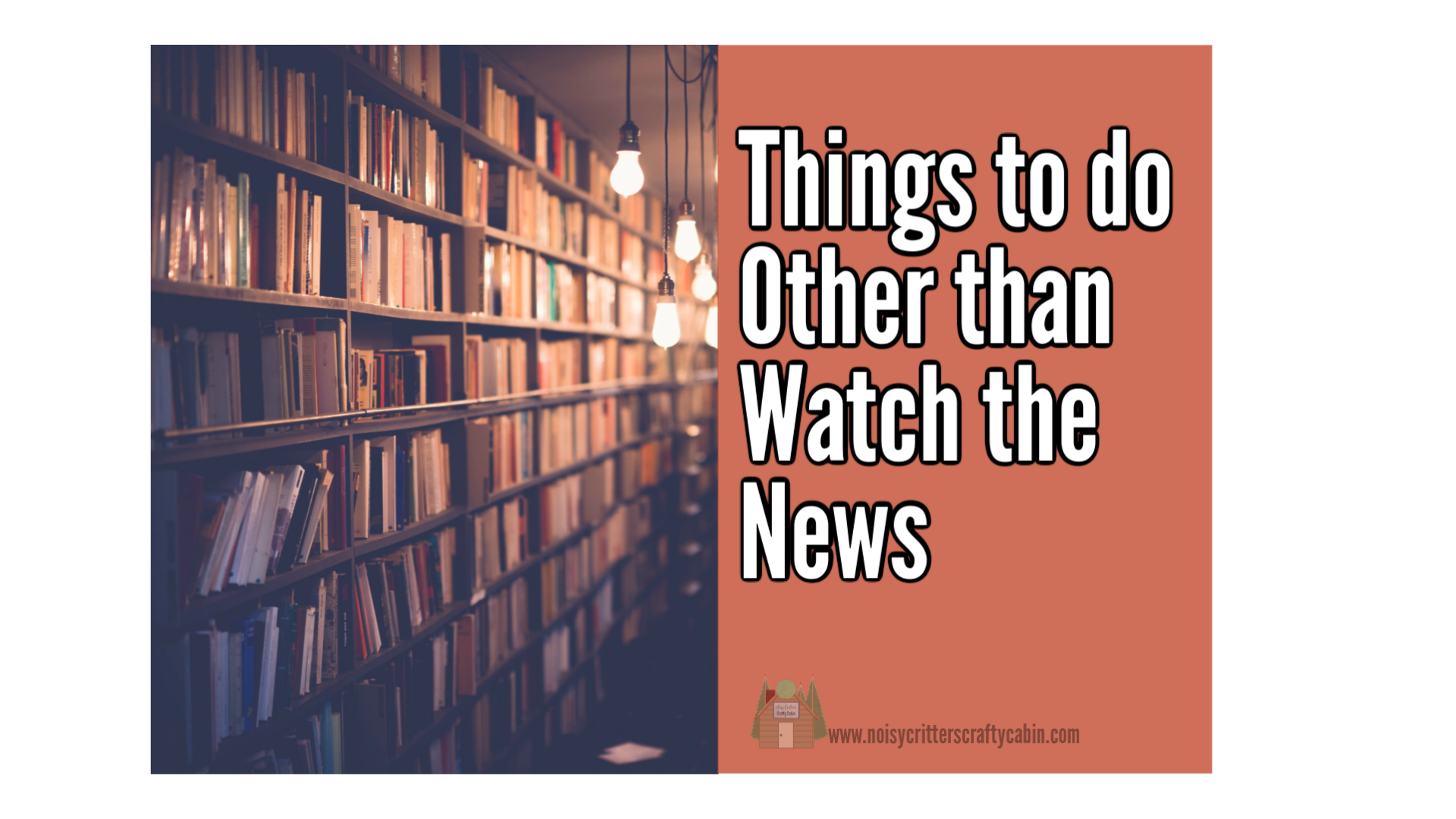 10 Things to do Other than Watch the News